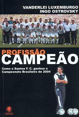 Profissão Campeão - Como o Santos F. C. ganhou o Campeonato Brasileiro de 2004 - Blog DNA Santástico
