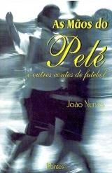 As Mãos do Pelé e outros Contos de Futebol | Autor: João Nunes | Editora: Pontes | Ano: 2006