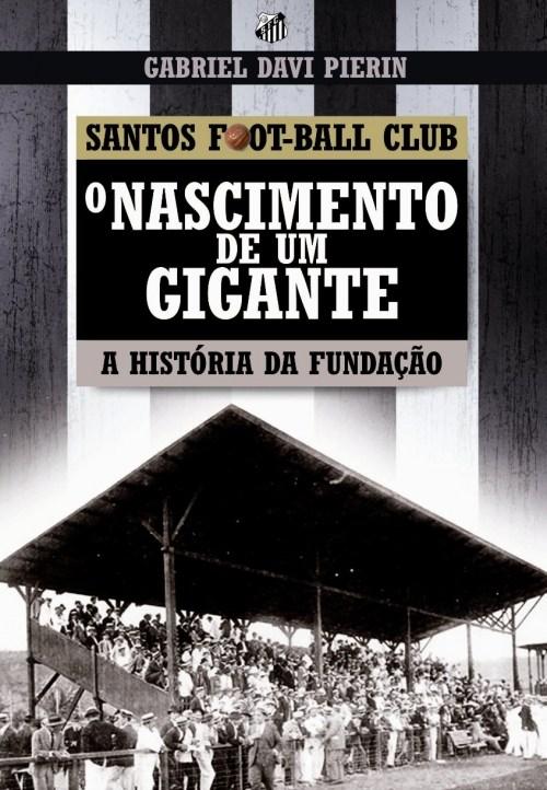 Santos Foot-Ball Club - O Nascimento de um Gigante - A História da Fundação - Blog DNA Santástico