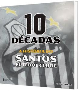 10 Décadas - A História do Santos Futebol Clube - Blog DNA Santástico
