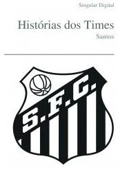 Histórias dos Times - Santos - Blog DNA Santástico