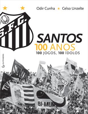 Santos 100 Anos, 100 Jogos, 100 Ídolos - Blog DNA Santástico