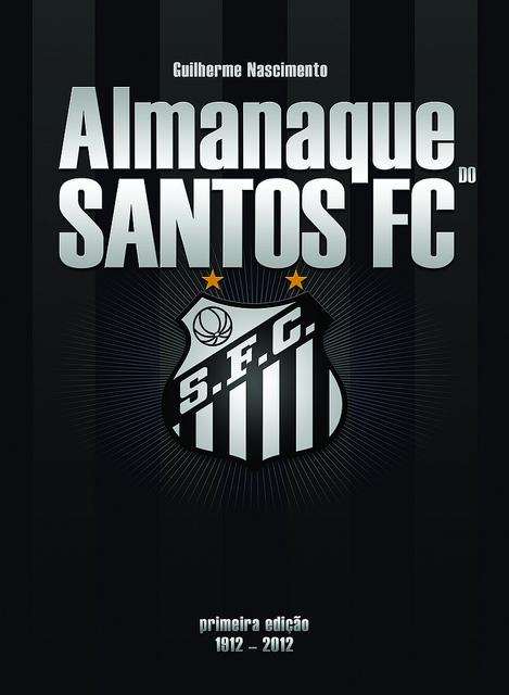 Almanaque do Santos FC - Primeira Edição 1912 - 2012 - Blog DNA Santástico
