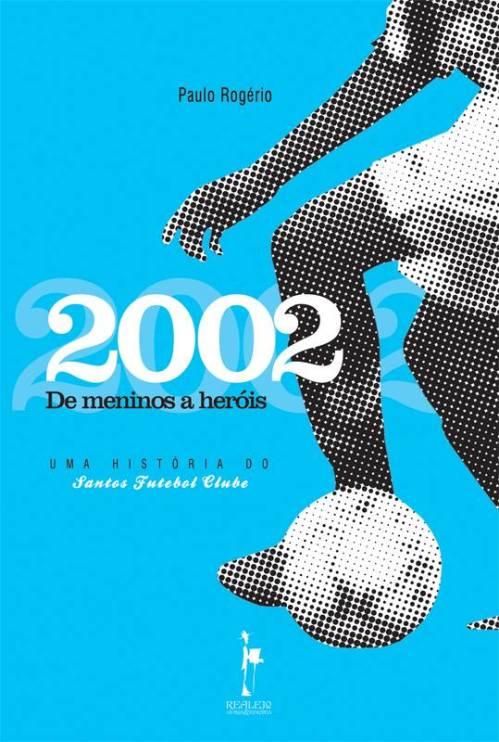 2002 - De meninos a heróis - Blog DNA Santástico