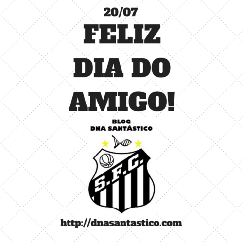 Dia do Amigo - Blog DNA Santástico